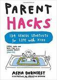 Parent Hacks: 134 Genius Shortcuts for Life with Kids Asma Dornfest