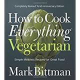 Mark Bittman How to Cook Everything Vegetarian