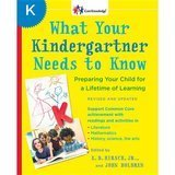 What Your Kindergartener Needs to Know: Preparing Your Child for a Lifetime of Learning E.D. Hirsch, Jr., and John Holdren